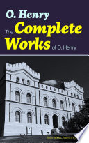 The Complete Works of O  Henry  Short Stories  Poems and Letters
