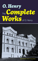 The Complete Works of O. Henry: Short Stories, Poems and Letters Pdf/ePub eBook