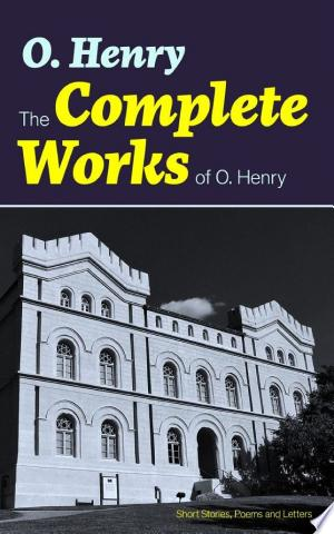 Download The Complete Works of O. Henry: Short Stories, Poems and Letters PDF