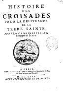 Histoire des Croisades pour la delivrance de la Terre Sainte