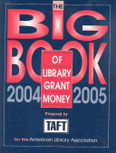 The Big Book of Library Grant Money  2004 2005