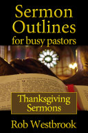 Sermon Outlines for Busy Pastors: Thanksgiving Sermons