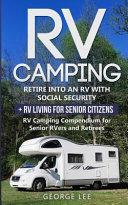 RV Camping  Retire Into an RV with Social Security   RV Living for Senior Citizens  RV Camping Compendium for Senior Rvers and Ret