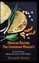 Mexican Recipes  The Best Mexican Dishes from Tacos to Mole Poblano