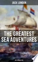 The Greatest Sea Adventures   Jack London Edition