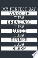 Tuba Notebook 'My Perfect Day' - Funny Tuba Player Gift - Tuba Journal - Tuba Diary