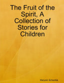 The Fruit of the Spirit, A Collection of Stories for Children