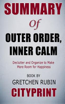 Summary of Outer Order  Inner Calm  Declutter and Organize to Make More Room for Happiness Book by Gretchen Rubin Cityprint