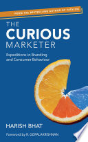 """""""The Curious Marketer: Expeditions in Branding and Consumer Behaviour"""" by Harish Bhat"""