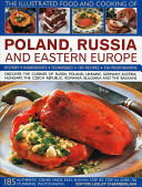 The Illustrated Food and Cooking of Poland  Russia and Eastern Europe