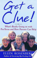 Get a Clue!  : What's Really Going On With Pre-Teens and How Parents Can Help