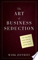 The Art of Business Seduction