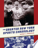 """""""The Greater New York Sports Chronology"""" by Jeffrey A. Kroessler"""