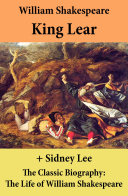 King Lear (The Unabridged Play) + The Classic Biography: The Life of William Shakespeare