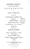 Bibliotheca Heberiana. Catalogue of the library of ... Richard Heber, which will be sold by auction, by messrs. Sotheby and son [and others] Apr. 10, 1834 [&c.]. [2 other copies. Pt.1-12 with MS. prices, pt.1-11 also with the cost to the owner. In the 2nd set, pt.11 is marked with all purchasers, and pt.1,2 with a few purchasers. In the 1st set, pt.1 has a statistical table analysing the series of sales].