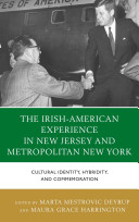 The Irish experience in New Jersey and metropolitan New York: cultural identity, hybridity, and commemoration
