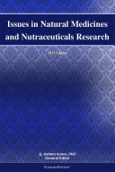 Issues in Natural Medicines and Nutraceuticals Research  2011 Edition