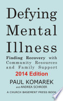 Defying Mental Illness 2014 Edition  : Finding Recovery with Community Resources and Family Support