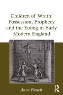 Children of Wrath  Possession  Prophecy and the Young in Early Modern England