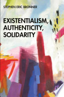 Existentialism  Authenticity  Solidarity Book PDF