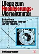 Wege zum Hochleistungs-Viertaktmotor: Ein Handbuch für Liebhaber und ...