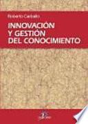 Innovación y gestión del conocimiento  : modelo, metodología, sistemas y herramientas de innovación