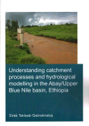 Understanding Catchment Processes and Hydrological Modelling in the Abay Upper Blue Nile Basin  Ethiopia