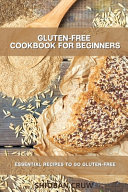 Gluten Free Cookbook for Beginners