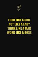 Look Like a Girl  Act Like a Lady  Think Like a Man  Work Like a Boss Book PDF