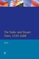 The Tudor and Stuart Town 1530 - 1688