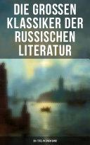 Die großen Klassiker der russischen Literatur: 30+ Titel in einem Band (Vollständige deutsche Ausgaben)
