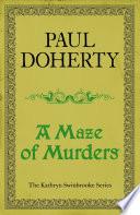 A Maze of Murders  Kathryn Swinbrooke Mysteries  Book 6