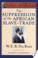 The Suppression of the African Slave Trade to the United States of America  The Oxford W  E  B  Du Bois
