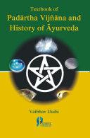 TEXTBOOK OF PADARTHA VIJNANA AND HISTORY OF AYURVEDA 2ND ED.