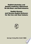 Englisch-deutsches und deutsch-englisches Wörterbuch für die Eisen- und Stahl-Industrie / English-German and German-English Dictionary for the Iron and Steel Industry