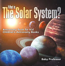 What is The Solar System? Astronomy Book for Kids | Children's Astronomy Books Pdf/ePub eBook
