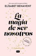 La Magia De Ser Nosotros The Magic Of Being Ourselves