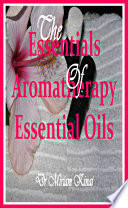 The Essentials of Aromatherapy Essential Oils Book