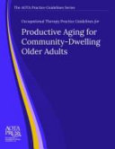 Occupational Therapy Practice Guidelines for Productive Aging for Community-dwelling Older Adults