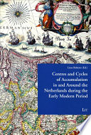 Centres And Cycles Of Accumulation In And Around The Netherlands During The Early Modern Period