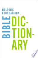 Nelson s Foundational Bible Dictionary with the New King James Version Bible
