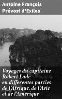 Voyages du capitaine Robert Lade en differentes parties de l'Afrique, de l'Asie et de l'Amérique [Pdf/ePub] eBook