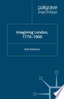 Imagining London  1770 1900
