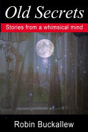 Old Secrets  Stories from a Whimsical Mind