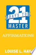 """""""21 Days to Master Affirmations"""" by Louise Hay"""