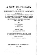 A New Dictionary of the Portuguese and English Languages Enriched by a Great Number of Technical Terms Used in Commerce and Industry, in the Arts and Sciences, and Including a Great Variety of Expressions from the Language of Daily Life