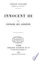 Innocent III.: La croisade des Albigeois. 1911. 3. éd