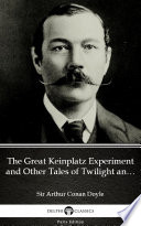 The Great Keinplatz Experiment and Other Tales of Twilight and the Unseen by Sir Arthur Conan Doyle   Delphi Classics  Illustrated
