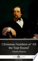 Christmas Numbers of 'All the Year Round' by Charles Dickens - Delphi Classics (Illustrated)