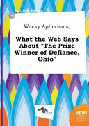 Wacky Aphorisms  What the Web Says about the Prize Winner of Defiance  Ohio